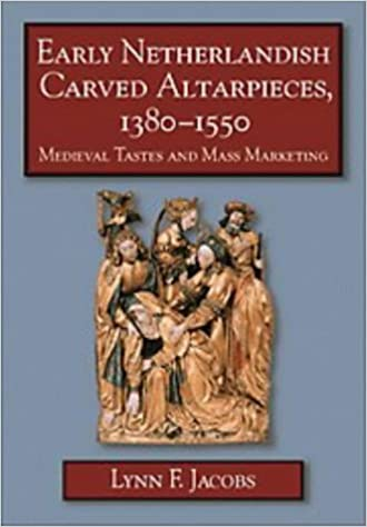 Early Netherlandish Carved Altarpieces, 1380-1550: Medieval Tastes and Mass Marketing