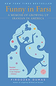 Funny in Farsi: A Memoir of Growing Up Iranian in America by [Dumas, Firoozeh]