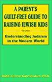 img - for A Parent's Guilt-Free Guide to Raising Jewish Kids: Understanding Judaism in the Modern World book / textbook / text book