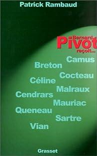 Bernard Pivot reçoit... Breton, Camus, Céline, Cendrars, Cocteau, Malraux, Mauriac, Queneau, Sartre et Vian par Patrick Rambaud