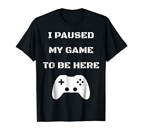Funny I Paused My Game To Be Here Video Gamer T-Shirt]()