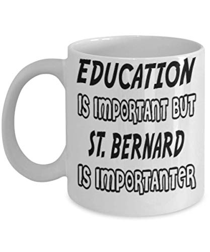 Awesome St. Bernard Gifts 11oz Coffee Mug - Edication Is Important - Best Inspirational Gifts and Sarcasm Dogs Lover ak0753]()