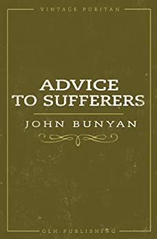 Advice To Sufferers (Annotated) (Vintage Puritan) by [Bunyan, John]