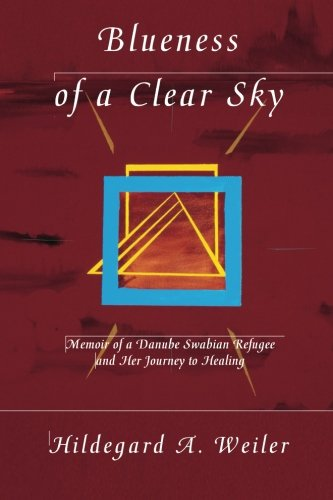 Download Blueness of a Clear Sky: Memoir of a Danube Swabian Refugee and Her Journey to Healing pdf