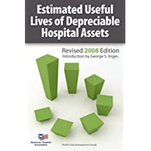 Estimated Useful Lives of Depreciable Hospital Assets: 2008 Edition