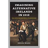 Imagining Alternative Irelands in 1912: Social, political and cultural debates in the periodical press