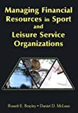 Managing Financial Resources in Sport and Leisure Service Organizations, Brayley, Russell E. and McLean, Daniel D., 1571674543