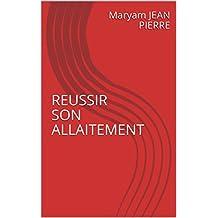 REUSSIR SON ALLAITEMENT (French Edition)