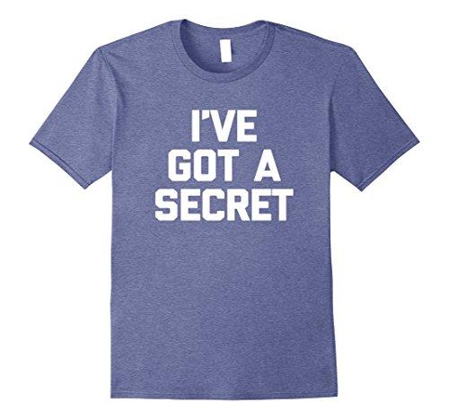 Mens I've Got A Secret T-Shirt funny saying sarcastic novelty tee 3XL Heather Blue