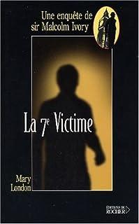 La 7e victime : une enquête de sir Malcolm Ivory, London, Mary