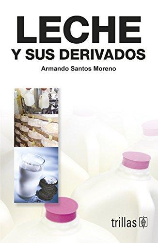 Descargar Libro Leche Y Sus Derivados/ Milk And It's Derivative Armando Santos Moreno