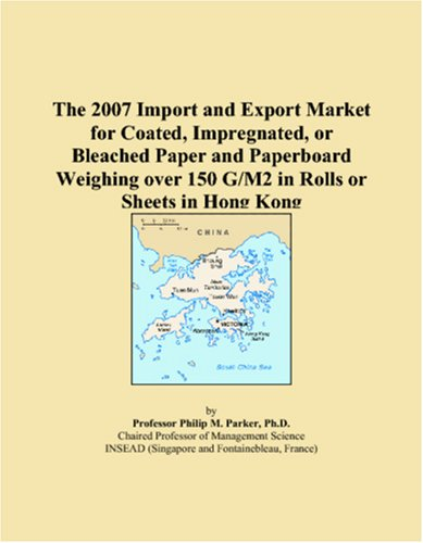 Read Online The 2007 Import and Export Market for Coated, Impregnated, or Bleached Paper and Paperboard Weighing over 150 G/M2 in Rolls or Sheets in Hong Kong pdf epub