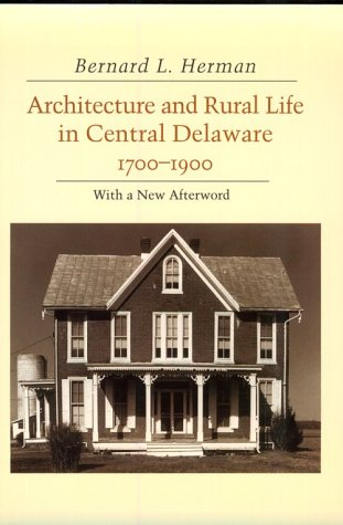 Architecture and Rural Life Central Delaware: 1700-1900