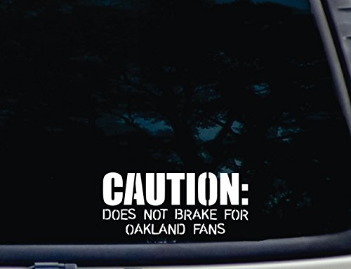 - CAUTION: Does not brake for Oakland Fans - 7