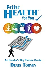 Better Health for You: An Insider's Big Picture Guide