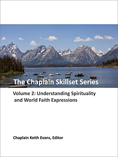 Understanding Spirituality and World Faith Expressions (The Chaplain Skillset Series Book 2)