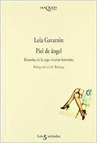 Piel De Angel: Historias De La Ropa Interior Femenina (Spanish Edition) (Spanish)