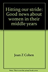 Hitting our stride: Good news about women in their middle years Hardcover