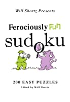 Will Shortz Presents Ferociously Fun Sudoku: 200 Easy Puzzles