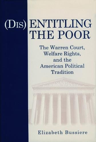 Disentitling the Poor: The Warren Court, Welfare Rights, and the American Political Tradition
