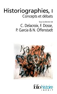 Historiographies, tome 1 : Concepts et débats par Christian Delacroix