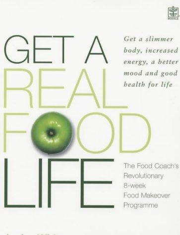 Get A Real Food Life (Rodale): Get a Slimmer Body, Increased Energy, a Better Mood and Good Health for Life by Janine Whiteson (2003-01-03)