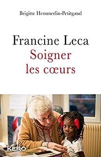 Francine Leca : soigner les coeurs, Hemmerlin, Brigitte