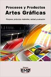 Procesos y Productos Artes Gráficas: Procesos, productos, materiales, calidad y evaluación