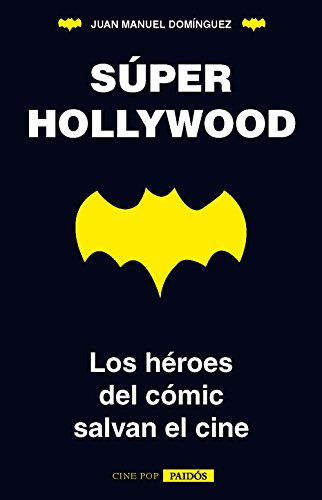 Súper Hollywood: Los héroes del cómic salvan el cine (Spanish Edition) by [