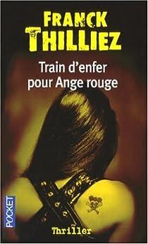 Franck Thilliez - Train d'enfer pour ange rouge