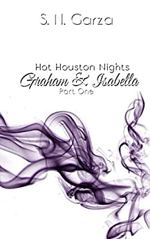 Graham & Isabella PART 1: Hot Houston Nights by [Garza, S. N., Garza, Stephanie Nicole]