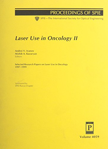 (Laser Use in Oncology II: Selected Research Papers on Laser Use in Oncology, 1997-1999 (Proceedings of Spie--The International Society for Optical Engineering, V. 4059.))