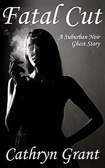 Fatal Cut (A Suburban Noir Ghost Story #1) (Madison Keith) by [Grant, Cathryn]