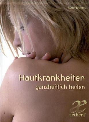 Hautkrankheiten ganzheitlich Heilen: Ein Ratgeber aus anthroposophischer Sicht