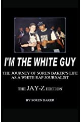 I'm The White Guy - The Jay-Z Edition by Soren Baker (2011-08-01) Paperback