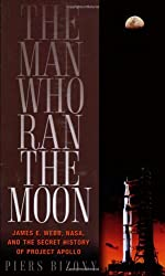 The Man Who Ran the Moon: James E. Webb, NASA, and the Secret History of Project Apollo