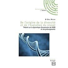 De l'origine de la diversité et de l'évolution du vivant: Théorie sur la dynamique d'expression de l'ADN et ses prolongements (Sciences)