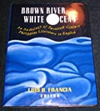 Brown River, White Ocean : An Anthology of Twentieth-Century Philippine Literature in English, , 0813519896