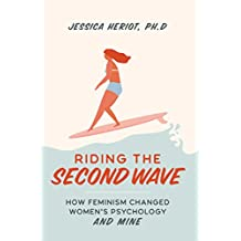 Riding the Second Wave: How Feminism Changed Women's Psychology and Mine