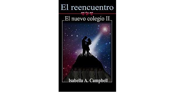 Amazon.com: El reencuentro: El nuevo colegio II (Spanish Edition) eBook: Isabella A. Campbell: Kindle Store
