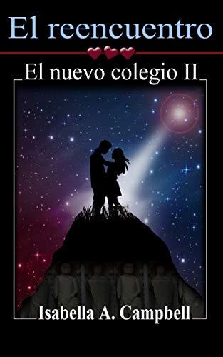El reencuentro: El nuevo colegio II (Spanish Edition) by [A. Campbell