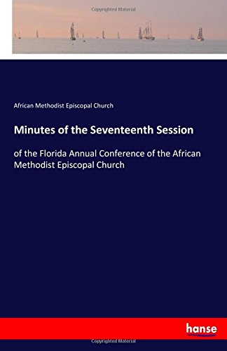 Download Minutes of the Seventeenth Session: of the Florida Annual Conference of the African Methodist Episcopal Church ebook