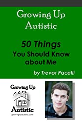 Growing Up Autistic - 50 Things You Should Know about Me