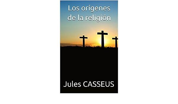 Los orígenes de la religión eBook  Jules CASSEUS  Amazon.es  Tienda Kindle 2bd2d006534