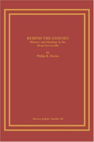(Behind the Essenes: History and Ideology in the Dead Sea Scrolls (Brown Judaic)