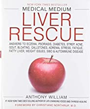 Medical Medium Liver Rescue: Answers to Eczema, Psoriasis, Diabetes, Strep, Acne, Gout, Bloating, Gallstones,