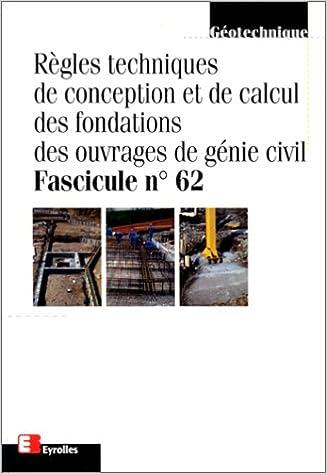 Livres gratuits REGLES TECHNIQUES DE CONCEPTION ET DE CALCUL DES FONDATIONS DES OUVRAGES DE GENIE CIVIL. Fascicule N°62 pdf ebook