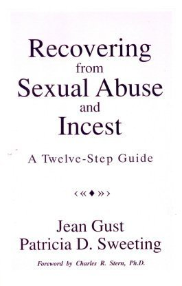 Recovering from Sexual Abuse and Incest: A Twelve-Step Guide