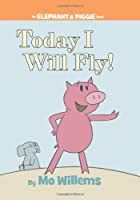 Today I Will Fly! (An Elephant & Piggie