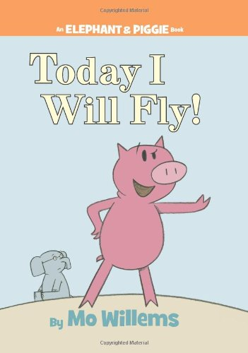 Today I Will Fly! (An Elephant and Piggie Book) cover